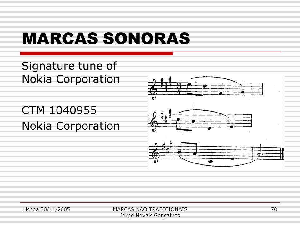 Lisboa 30/11/2005MARCAS NÃO TRADICIONAIS Jorge Novais Gonçalves 70 MARCAS SONORAS Signature tune of Nokia Corporation CTM 1040955 Nokia Corporation