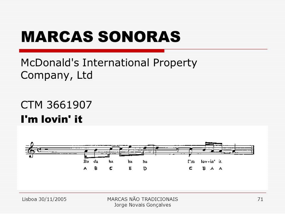 Lisboa 30/11/2005MARCAS NÃO TRADICIONAIS Jorge Novais Gonçalves 71 MARCAS SONORAS McDonald's International Property Company, Ltd CTM 3661907 I'm lovin