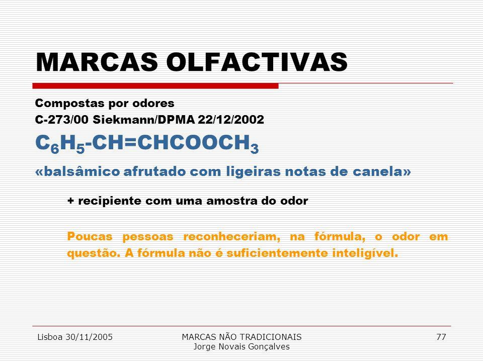 Lisboa 30/11/2005MARCAS NÃO TRADICIONAIS Jorge Novais Gonçalves 77 MARCAS OLFACTIVAS Compostas por odores C-273/00 Siekmann/DPMA 22/12/2002 C 6 H 5 -C