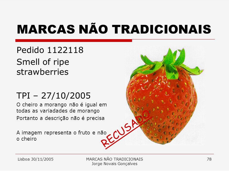 Lisboa 30/11/2005MARCAS NÃO TRADICIONAIS Jorge Novais Gonçalves 78 MARCAS NÃO TRADICIONAIS Pedido 1122118 Smell of ripe strawberries TPI – 27/10/2005