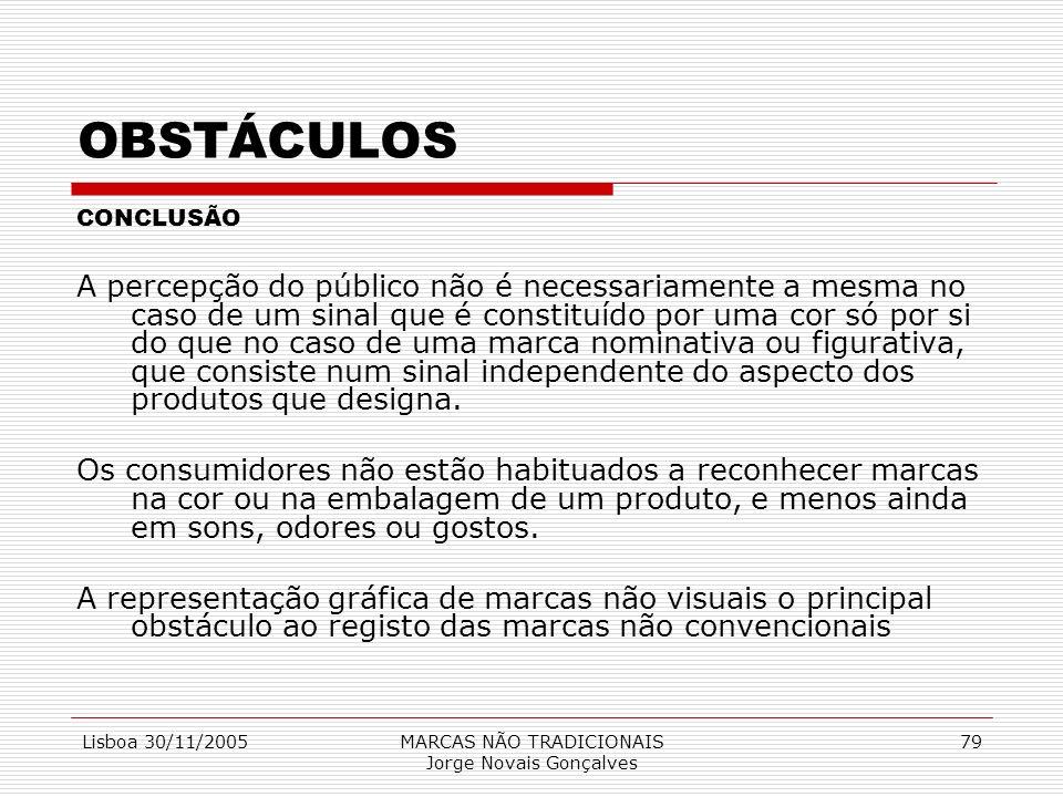 Lisboa 30/11/2005MARCAS NÃO TRADICIONAIS Jorge Novais Gonçalves 79 OBSTÁCULOS CONCLUSÃO A percepção do público não é necessariamente a mesma no caso d