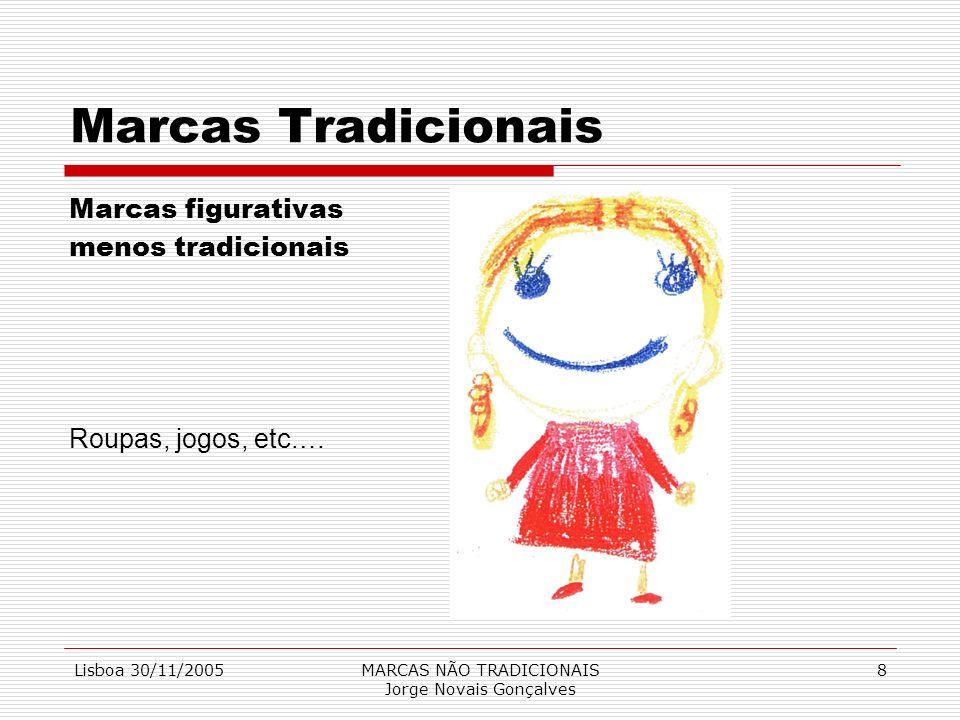 Lisboa 30/11/2005MARCAS NÃO TRADICIONAIS Jorge Novais Gonçalves 8 Marcas Tradicionais Marcas figurativas menos tradicionais Roupas, jogos, etc.…