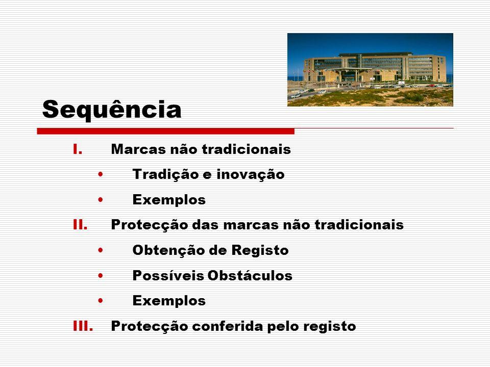 I.Marcas não tradicionais Tradição e inovação Exemplos II.Protecção das marcas não tradicionais Obtenção de Registo Possíveis Obstáculos Exemplos III.