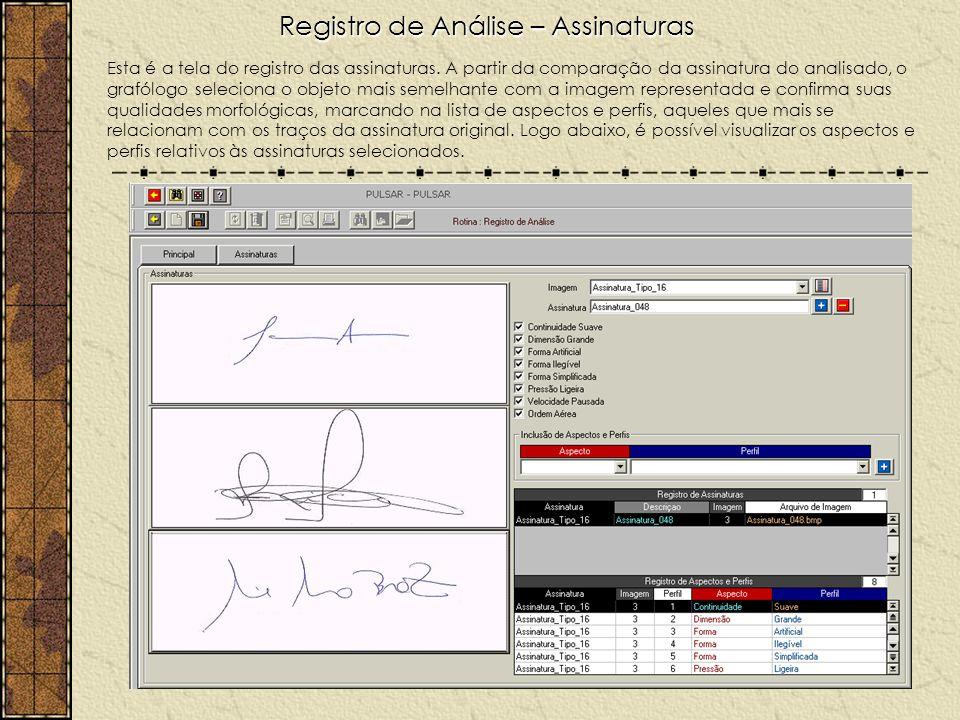 Registro de Análise – Assinaturas Esta é a tela do registro das assinaturas. A partir da comparação da assinatura do analisado, o grafólogo seleciona