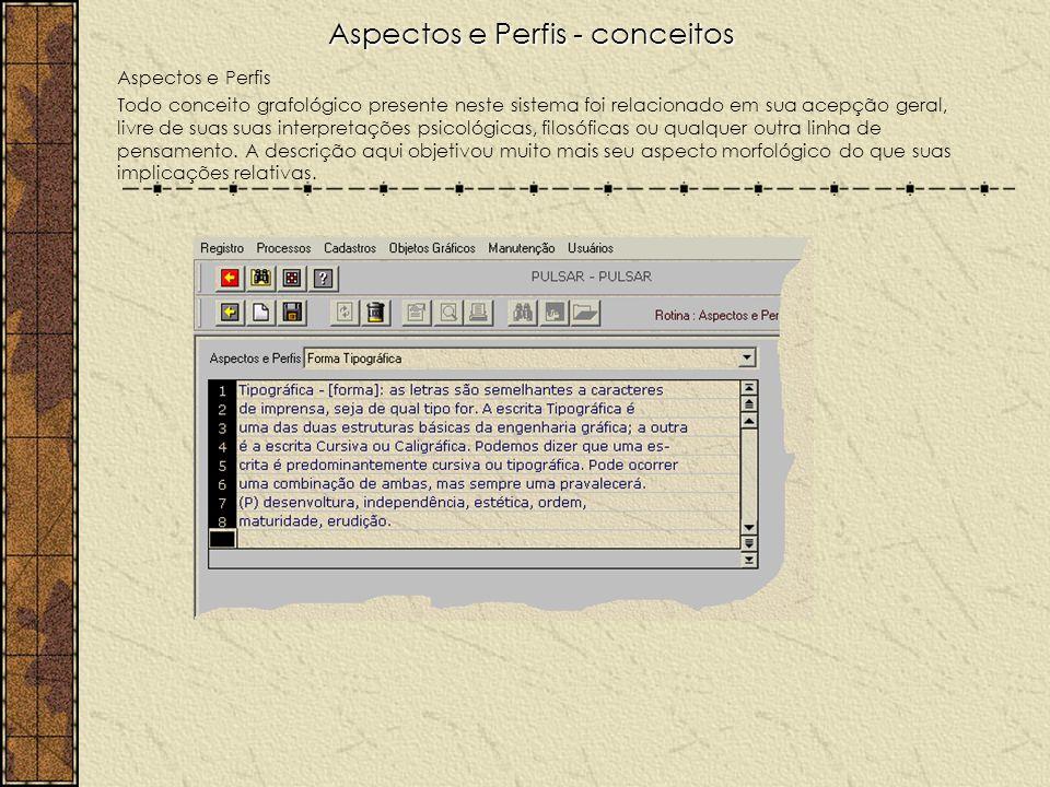 Aspectos e Perfis - conceitos Aspectos e Perfis Todo conceito grafológico presente neste sistema foi relacionado em sua acepção geral, livre de suas i