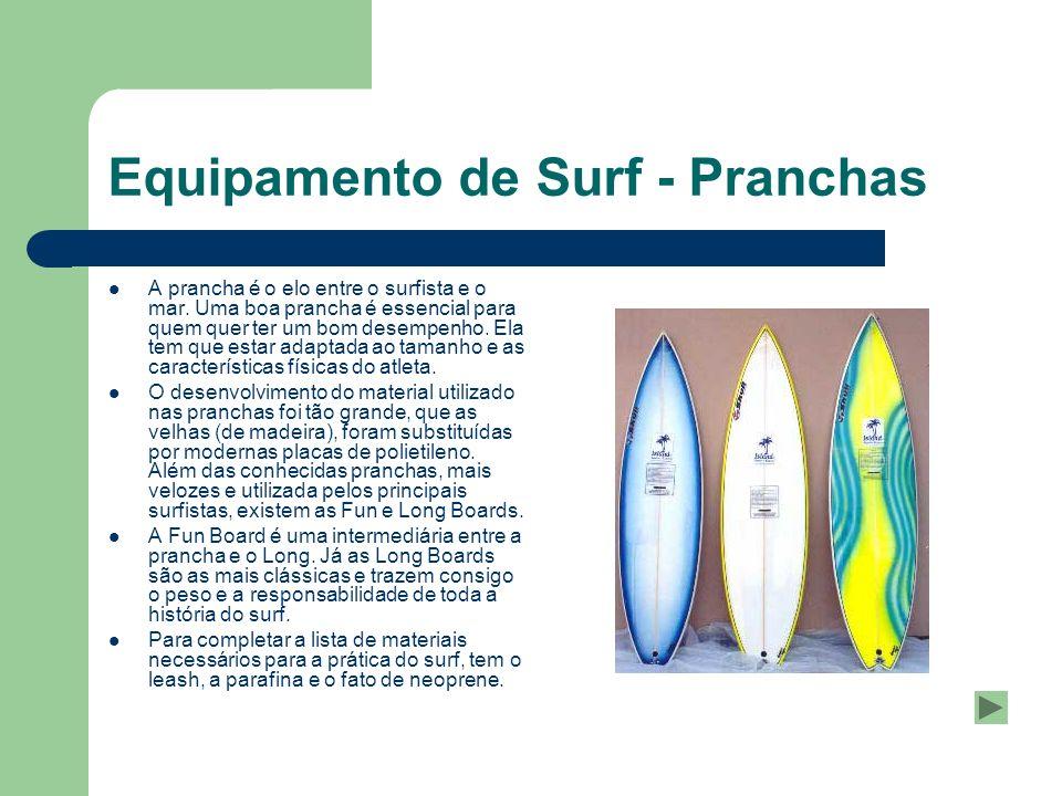 Equipamento de Surf - Pranchas A prancha é o elo entre o surfista e o mar. Uma boa prancha é essencial para quem quer ter um bom desempenho. Ela tem q