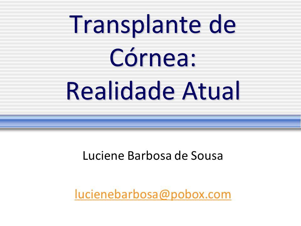 Transplante de Córnea: Realidade Atual Luciene Barbosa de Sousa lucienebarbosa@pobox.com