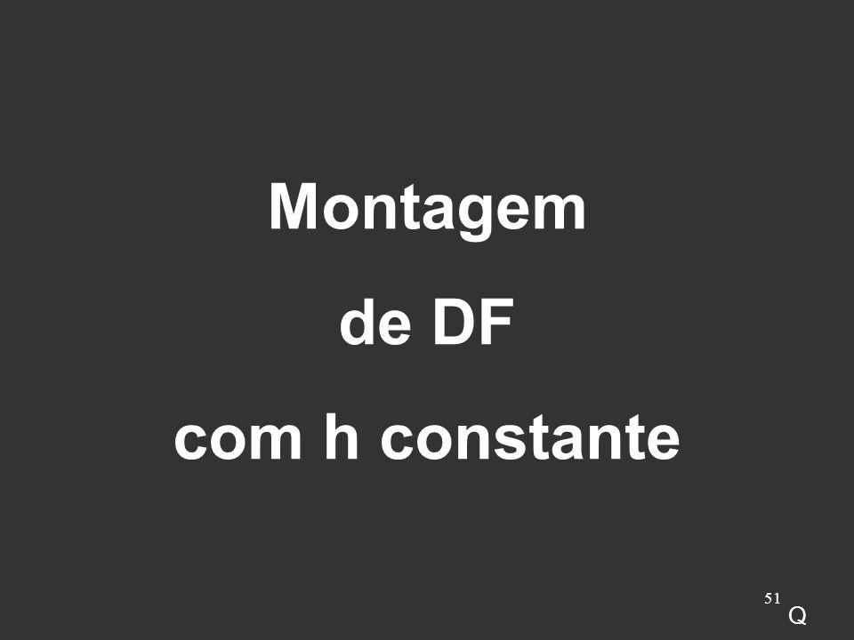 51 Montagem de DF com h constante Q