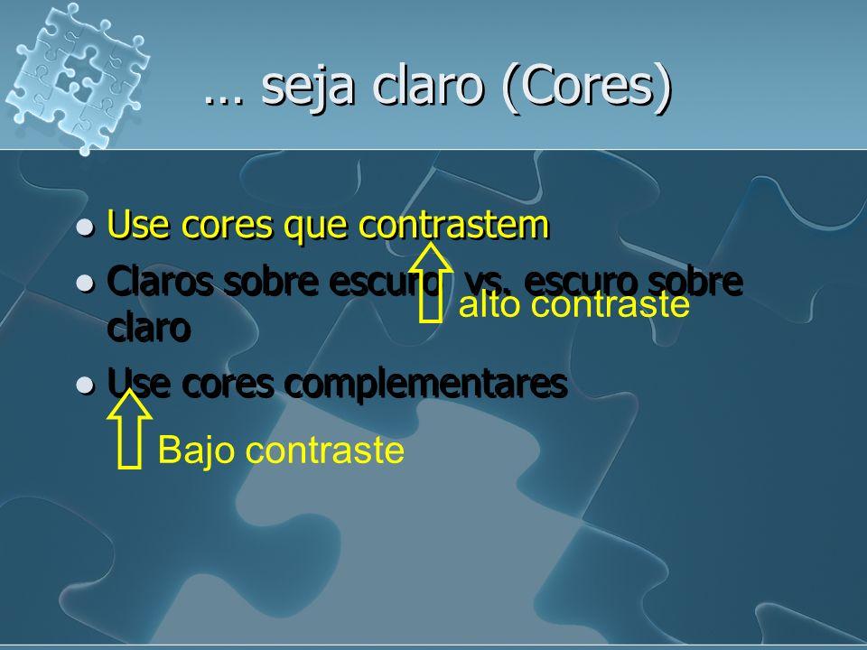 … seja claro (Cores) Use cores que contrastem Claro sobre escuro vs.