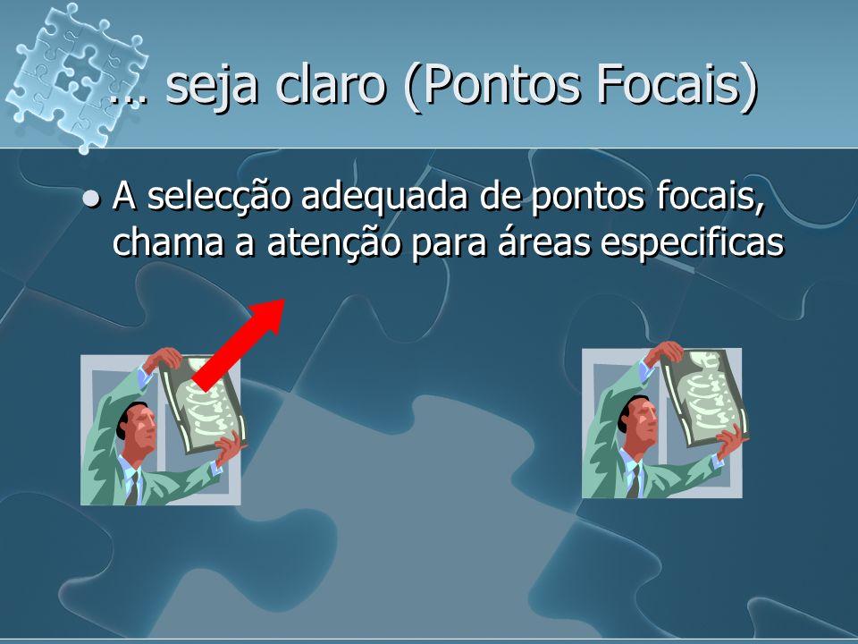 … seja claro (Pontos Focais) A selecção adequada de pontos focais, chama a atenção para áreas especificas