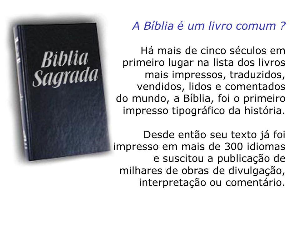A Bíblia é um livro comum ? Há mais de cinco séculos em primeiro lugar na lista dos livros mais impressos, traduzidos, vendidos, lidos e comentados do