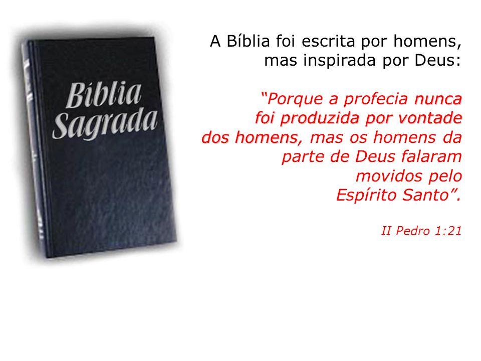 A Bíblia foi escrita por homens, mas inspirada por Deus: nunca Porque a profecia nunca foi produzida por vontade dos homens dos homens, mas os homens