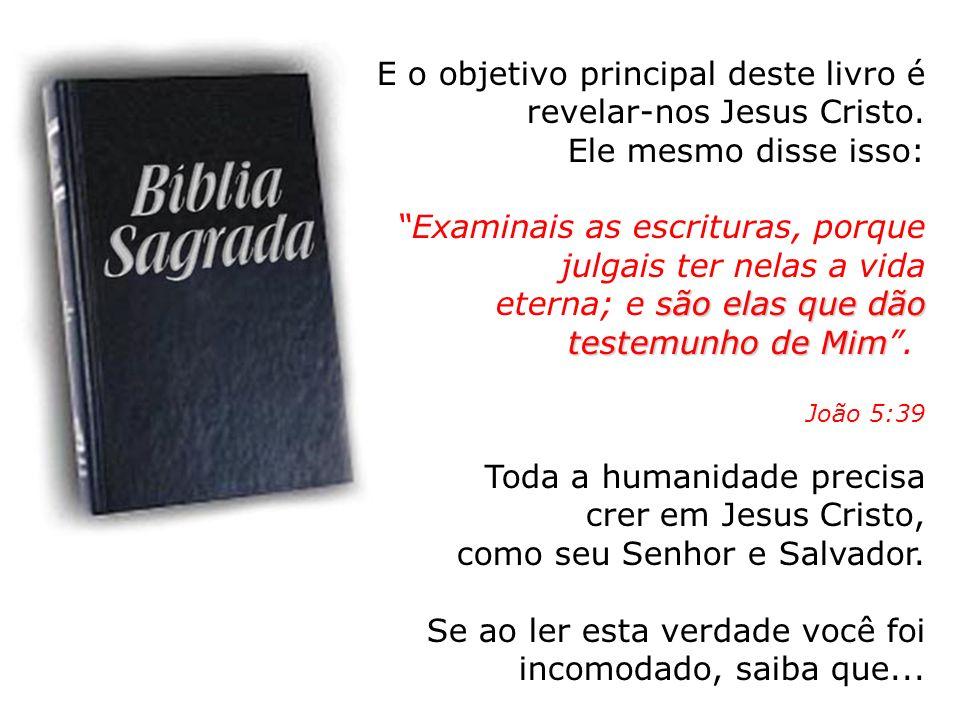 E o objetivo principal deste livro é revelar-nos Jesus Cristo. Ele mesmo disse isso: Examinais as escrituras, porque julgais ter nelas a vida são elas