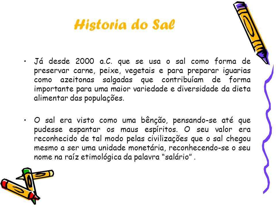 Historia do Sal Já desde 2000 a.C. que se usa o sal como forma de preservar carne, peixe, vegetais e para preparar iguarias como azeitonas salgadas qu