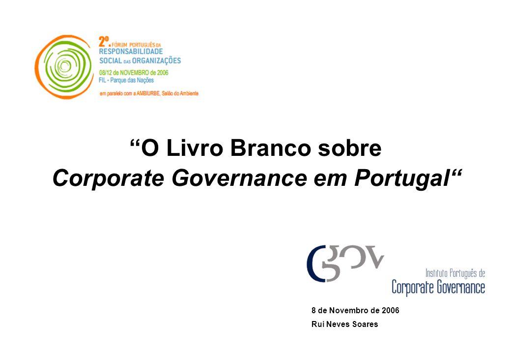 O Livro Branco sobre Corporate Governance em Portugal 8 de Novembro de 2006 Rui Neves Soares