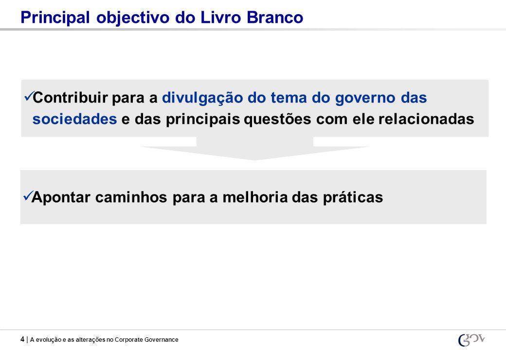 4 | A evolução e as alterações no Corporate Governance Principal objectivo do Livro Branco Contribuir para a divulgação do tema do governo das socieda