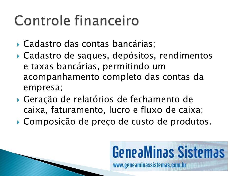 Cadastro das contas bancárias; Cadastro de saques, depósitos, rendimentos e taxas bancárias, permitindo um acompanhamento completo das contas da empre