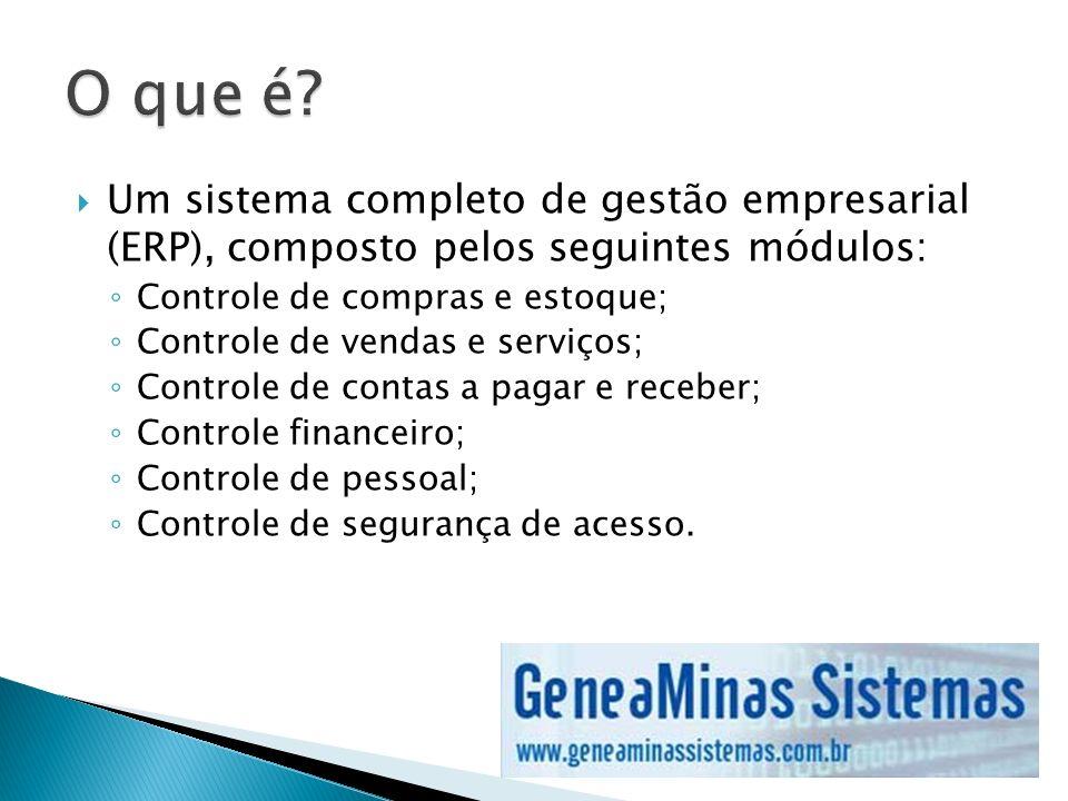 Um sistema completo de gestão empresarial (ERP), composto pelos seguintes módulos: Controle de compras e estoque; Controle de vendas e serviços; Contr