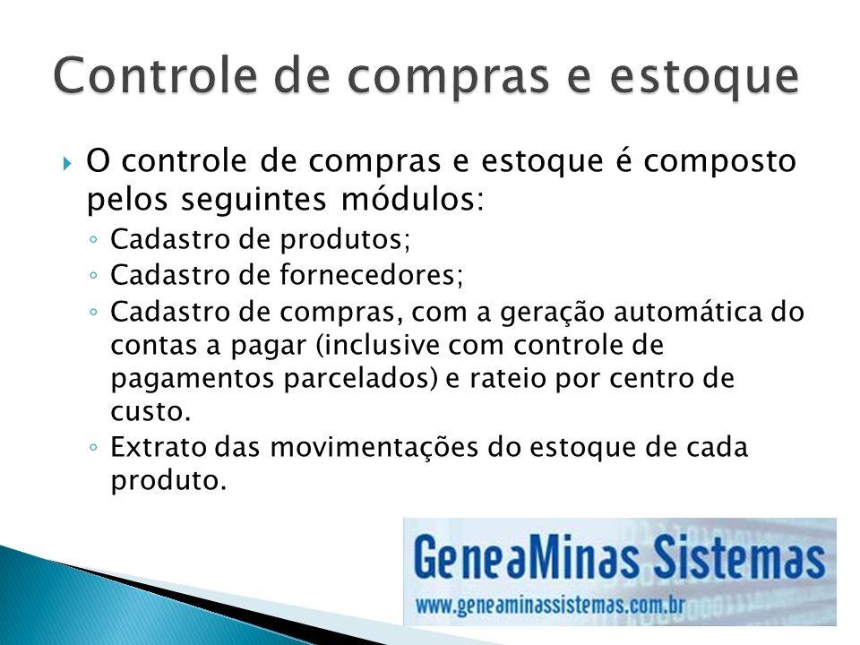 O controle de compras e estoque é composto pelos seguintes módulos: Cadastro de produtos; Cadastro de fornecedores; Cadastro de compras, com a geração