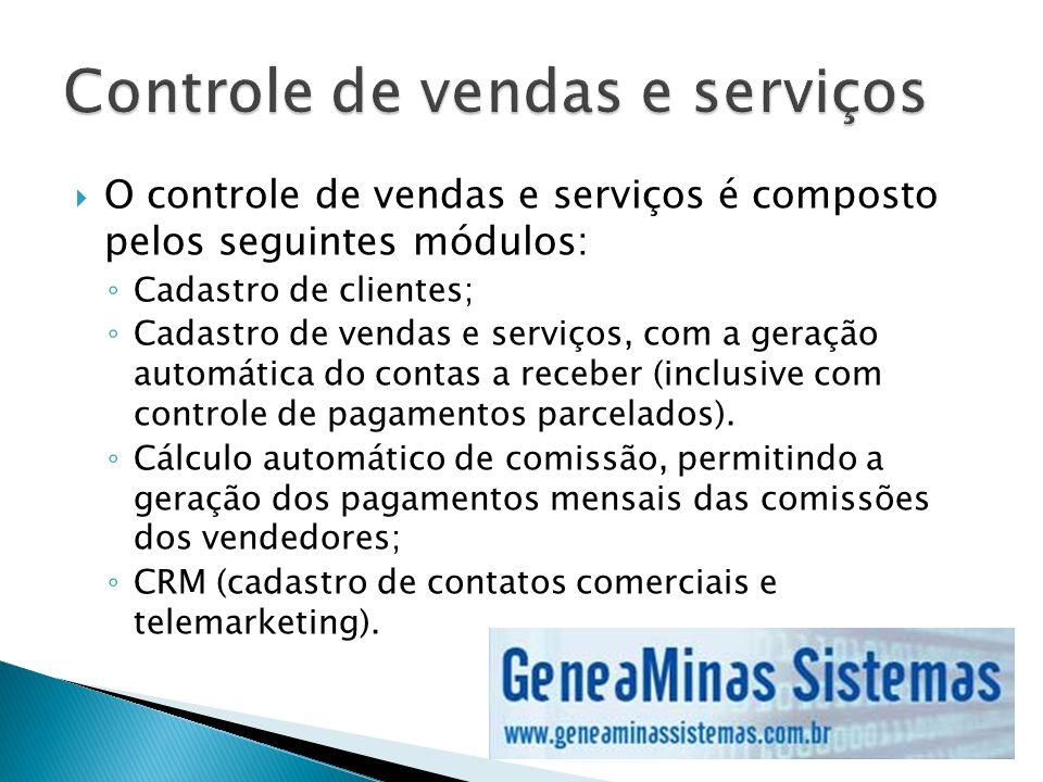 O controle de vendas e serviços é composto pelos seguintes módulos: Cadastro de clientes; Cadastro de vendas e serviços, com a geração automática do c