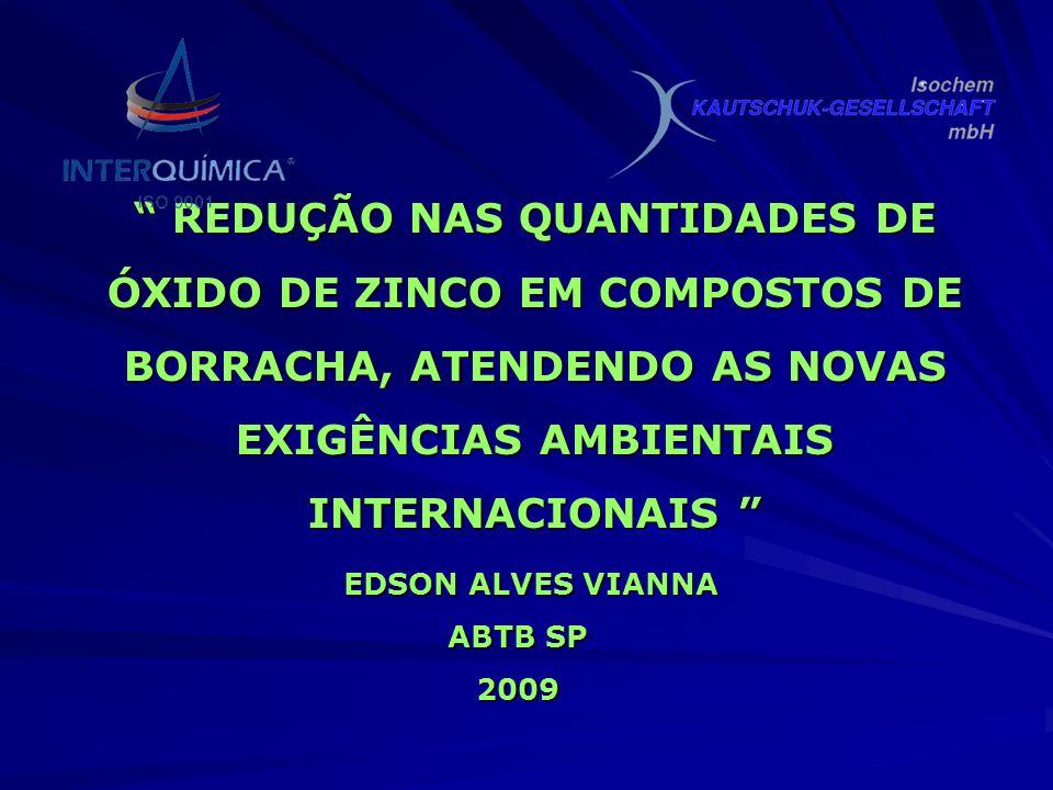 REDUÇÃO NAS QUANTIDADES DE ÓXIDO DE ZINCO EM COMPOSTOS DE BORRACHA, ATENDENDO AS NOVAS EXIGÊNCIAS AMBIENTAIS INTERNACIONAIS ABTB SP 2009 EDSON ALVES V