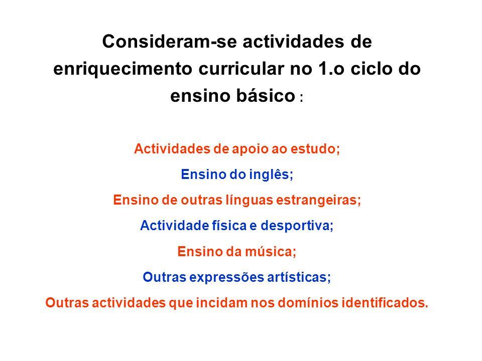 Consideram-se actividades de enriquecimento curricular no 1.o ciclo do ensino básico : Actividades de apoio ao estudo; Ensino do inglês; Ensino de out