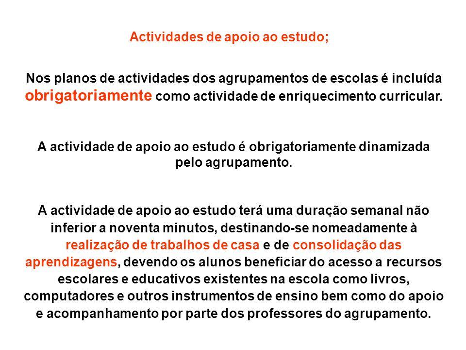 Actividades de apoio ao estudo; Nos planos de actividades dos agrupamentos de escolas é incluída obrigatoriamente como actividade de enriquecimento cu