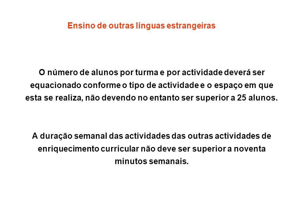 Ensino de outras línguas estrangeiras O número de alunos por turma e por actividade deverá ser equacionado conforme o tipo de actividade e o espaço em
