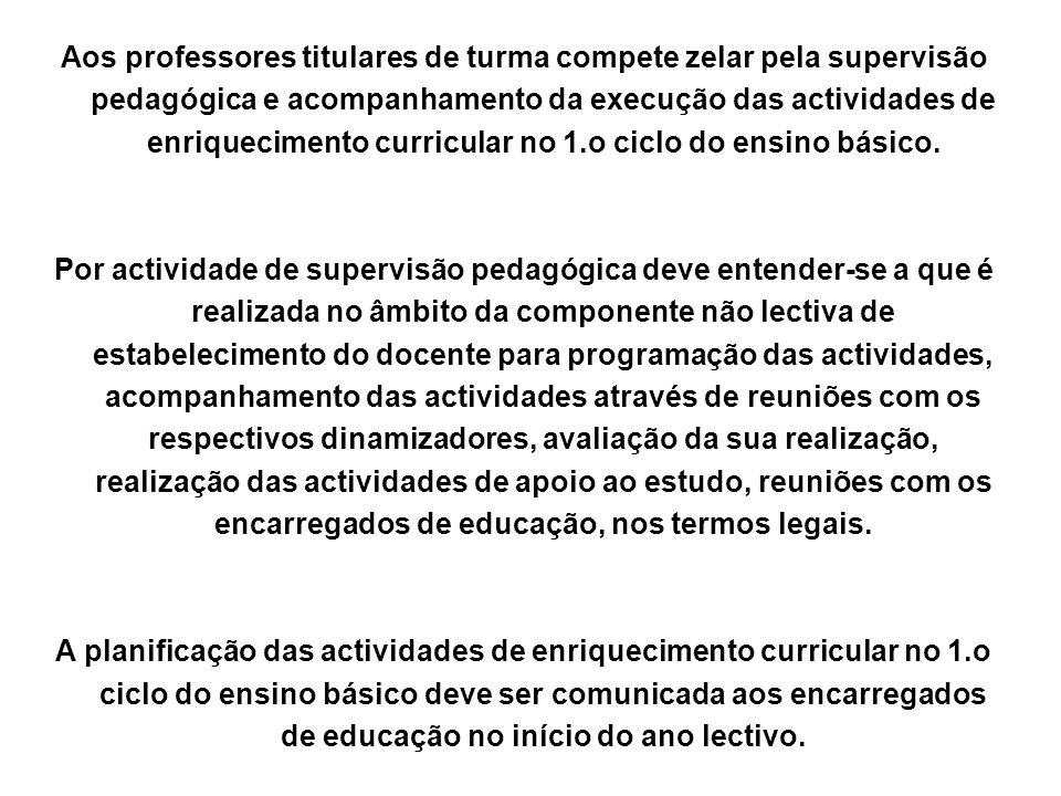 Aos professores titulares de turma compete zelar pela supervisão pedagógica e acompanhamento da execução das actividades de enriquecimento curricular