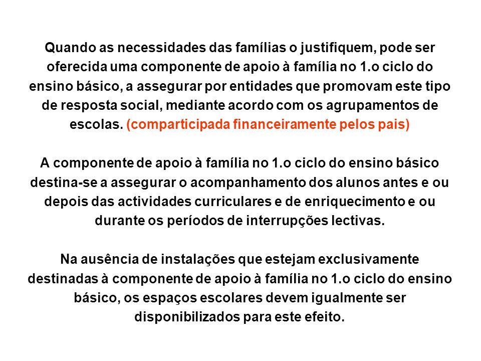 Quando as necessidades das famílias o justifiquem, pode ser oferecida uma componente de apoio à família no 1.o ciclo do ensino básico, a assegurar por