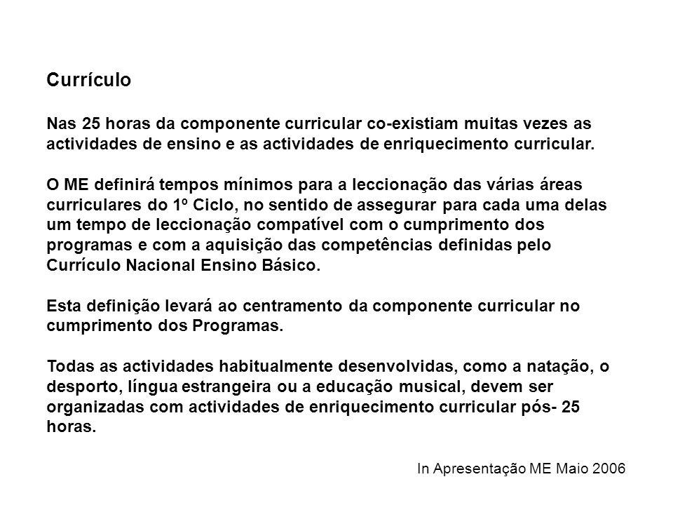 Currículo Nas 25 horas da componente curricular co-existiam muitas vezes as actividades de ensino e as actividades de enriquecimento curricular. O ME