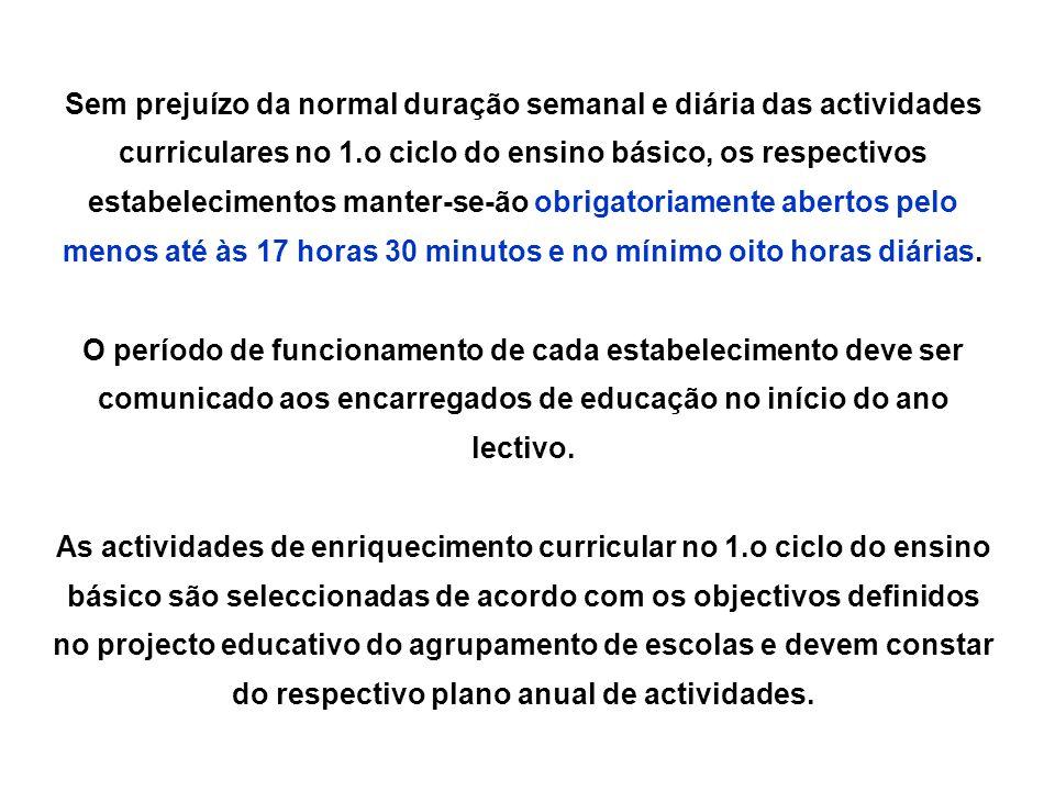 Sem prejuízo da normal duração semanal e diária das actividades curriculares no 1.o ciclo do ensino básico, os respectivos estabelecimentos manter-se-