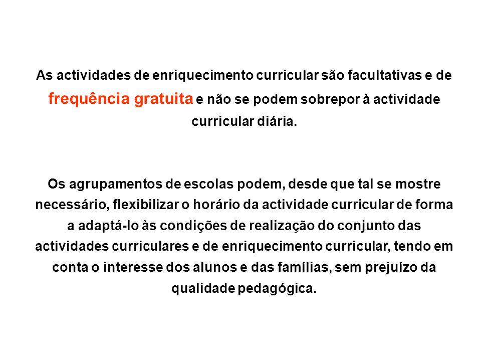 As actividades de enriquecimento curricular são facultativas e de frequência gratuita e não se podem sobrepor à actividade curricular diária. Os agrup