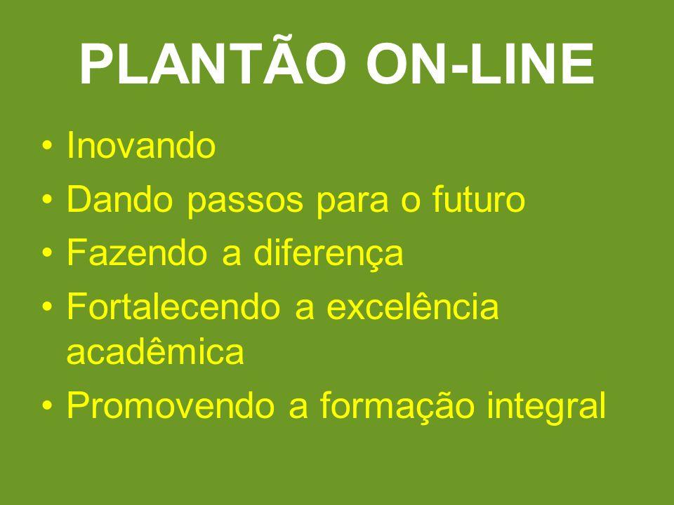 PLANTÃO ON-LINE Inovando Dando passos para o futuro Fazendo a diferença Fortalecendo a excelência acadêmica Promovendo a formação integral