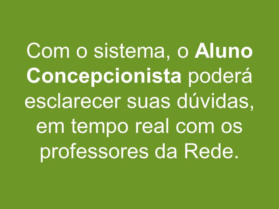 Com o sistema, o Aluno Concepcionista poderá esclarecer suas dúvidas, em tempo real com os professores da Rede.