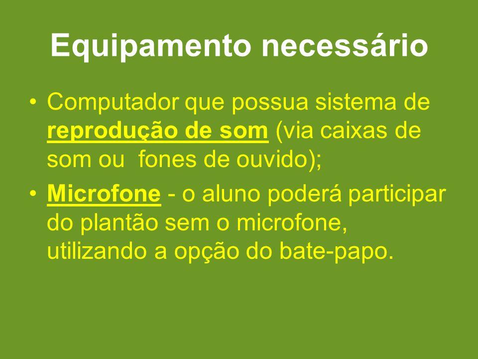 Equipamento necessário Computador que possua sistema de reprodução de som (via caixas de som ou fones de ouvido); Microfone - o aluno poderá participa