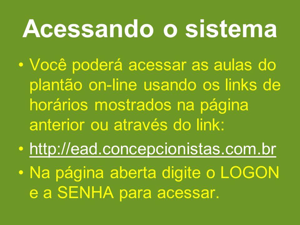 Acessando o sistema Você poderá acessar as aulas do plantão on-line usando os links de horários mostrados na página anterior ou através do link: http: