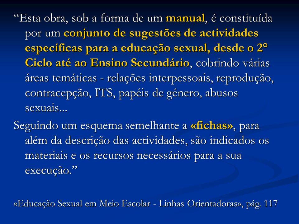 Esta obra, sob a forma de um manual, é constituída por um conjunto de sugestões de actividades específicas para a educação sexual, desde o 2° Ciclo at