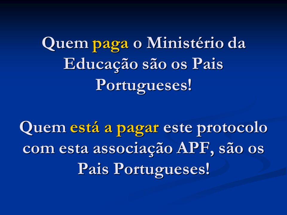 Quem paga o Ministério da Educação são os Pais Portugueses! Quem está a pagar este protocolo com esta associação APF, são os Pais Portugueses!
