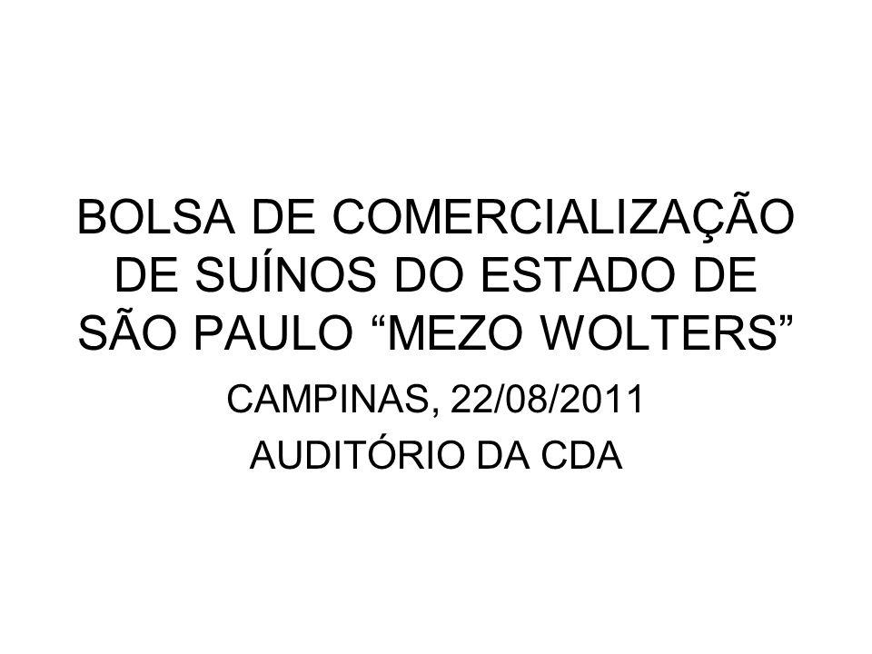 BOLSA DE COMERCIALIZAÇÃO DE SUÍNOS DO ESTADO DE SÃO PAULO MEZO WOLTERS CAMPINAS, 22/08/2011 AUDITÓRIO DA CDA