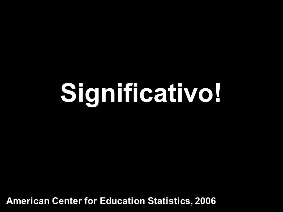 Significativo! American Center for Education Statistics, 2006