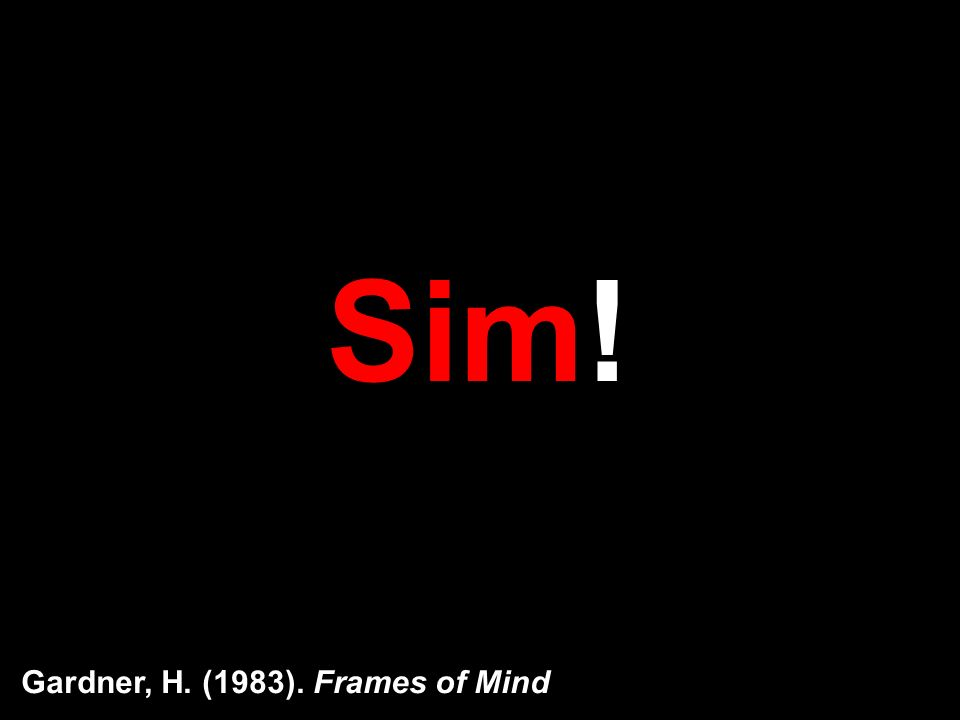 Sim! Gardner, H. (1983). Frames of Mind