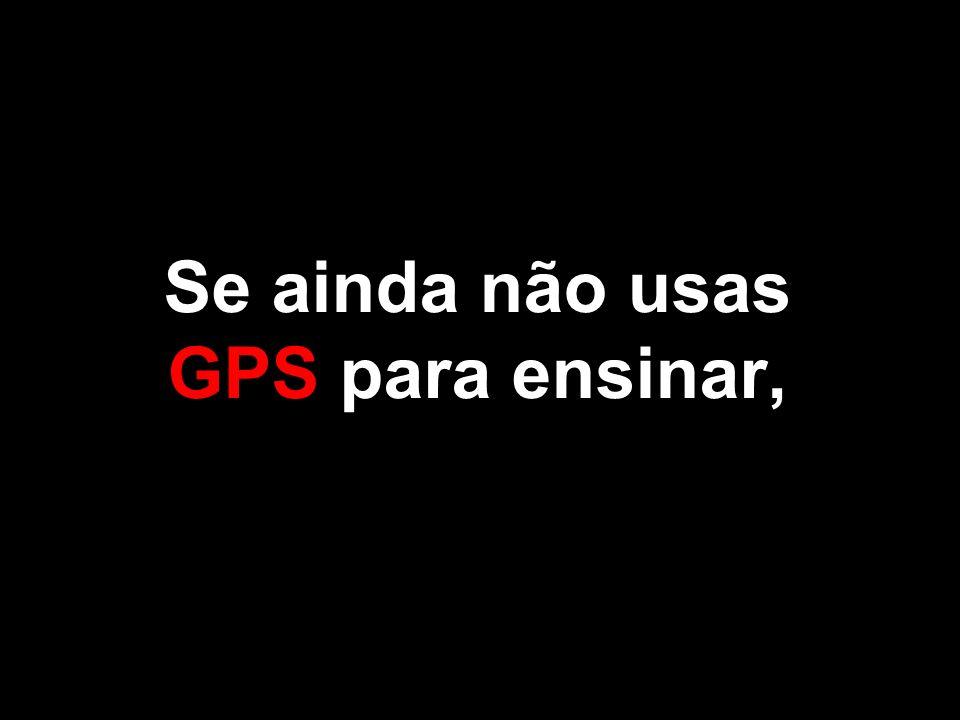 Se ainda não usas GPS para ensinar,