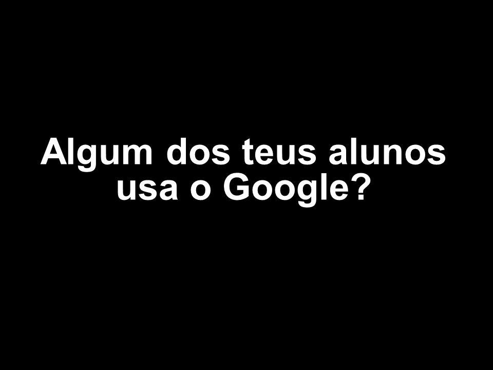 Algum dos teus alunos usa o Google?