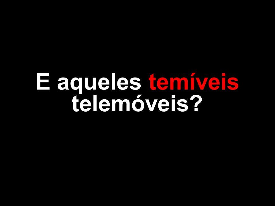E aqueles temíveis telemóveis?