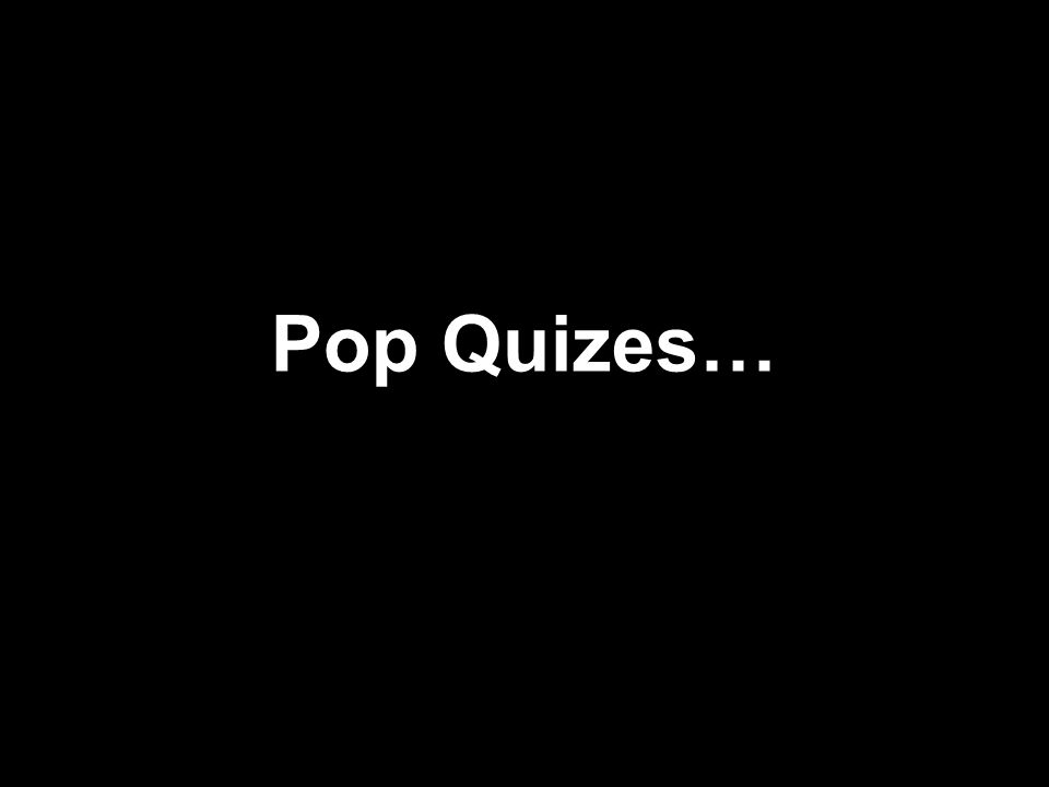 Pop Quizes…