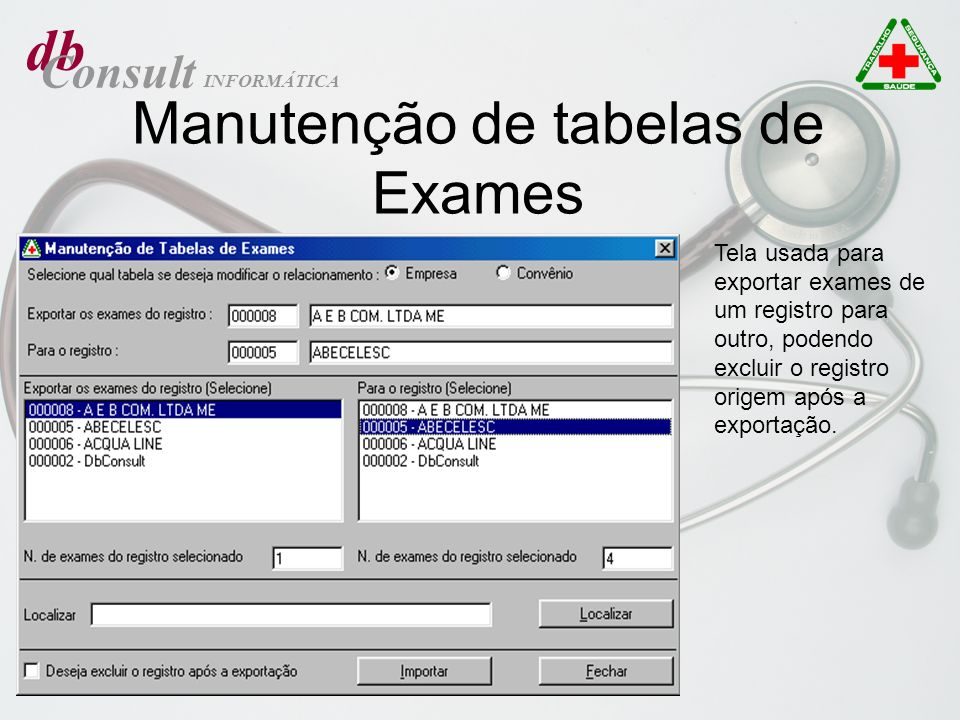 db Consult INFORMÁTICA Manutenção de tabelas de Exames Tela usada para exportar exames de um registro para outro, podendo excluir o registro origem ap