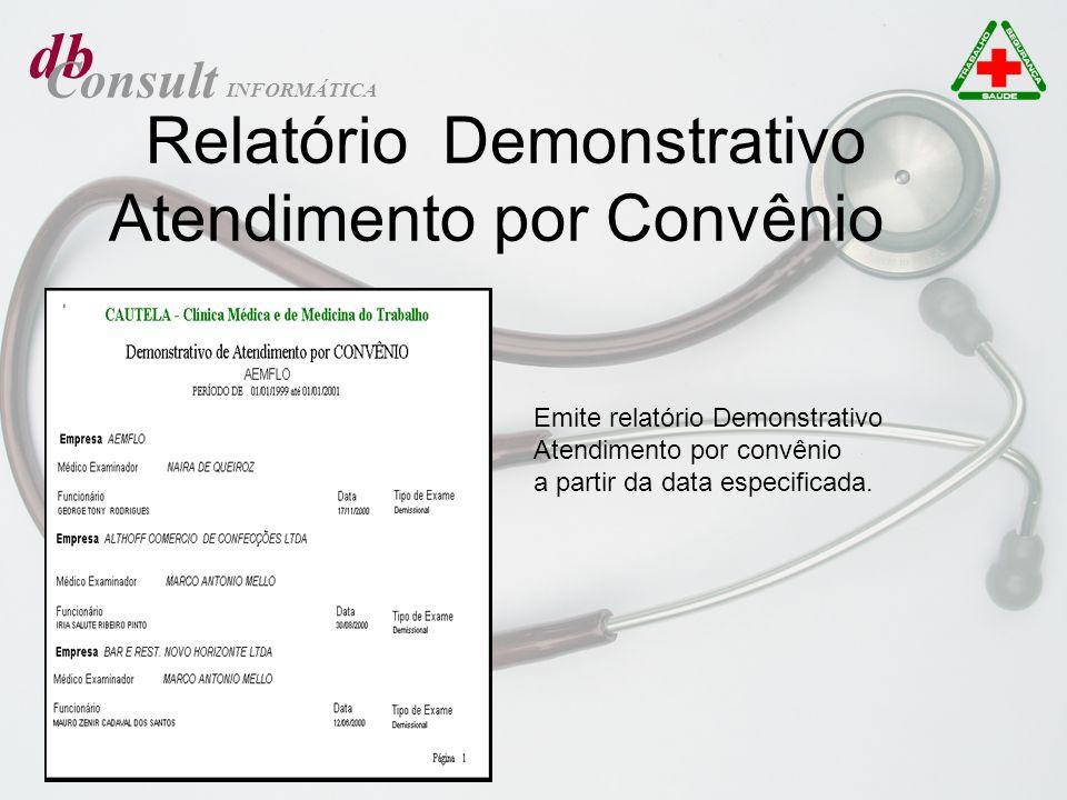 db Consult INFORMÁTICA Relatório Demonstrativo Atendimento por Convênio Emite relatório Demonstrativo Atendimento por convênio a partir da data especi