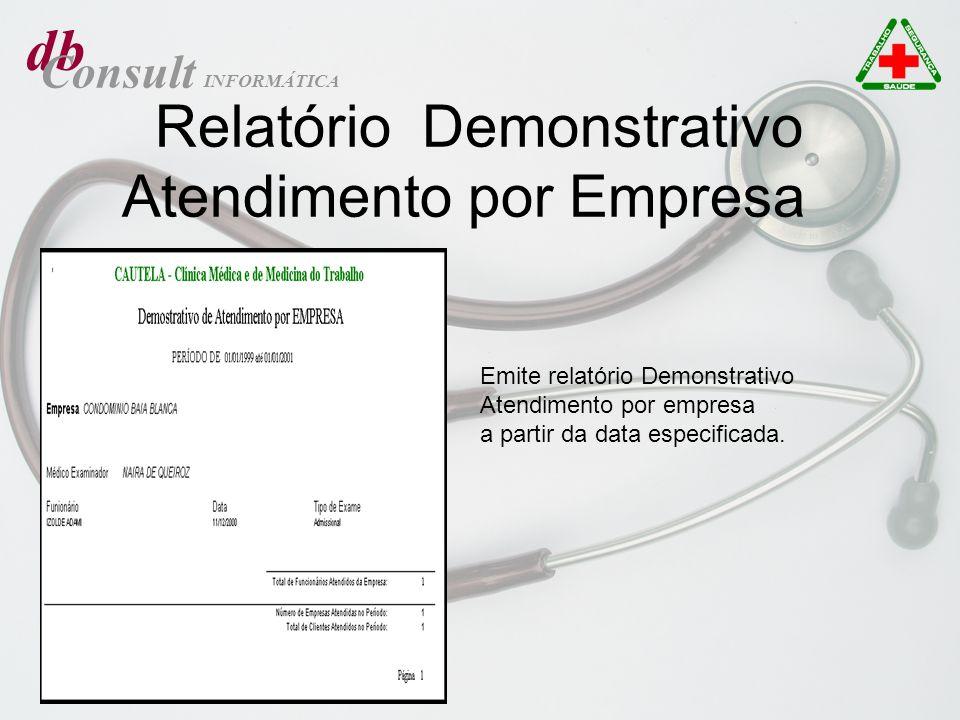 db Consult INFORMÁTICA Relatório Demonstrativo Atendimento por Empresa Emite relatório Demonstrativo Atendimento por empresa a partir da data especifi