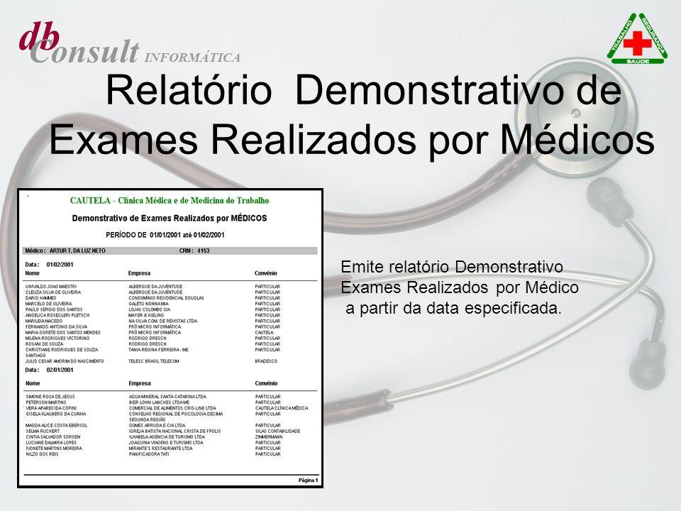 db Consult INFORMÁTICA Relatório Demonstrativo de Exames Realizados por Médicos Emite relatório Demonstrativo Exames Realizados por Médico a partir da